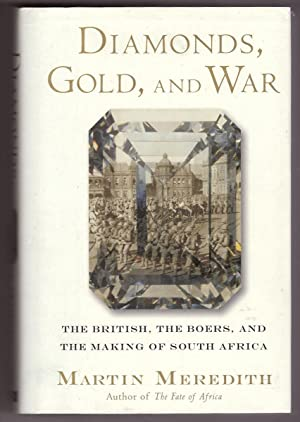 Diamonds, Gold, and War The British, the Boers, and the Making of South Africa
