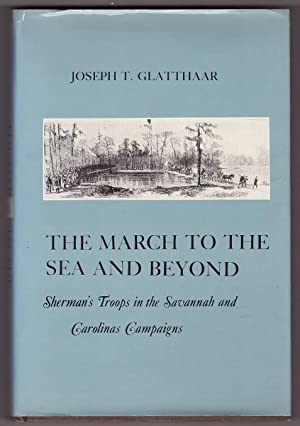 The March to the Sea and Beyond Sherman's Troops in the Savannah and Carolinas Campaigns