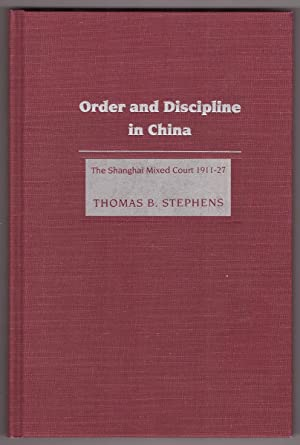 Order and Discipline in China The Shanghai Mixed Court 1911-1927