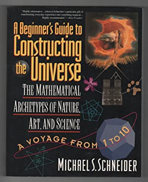 A Beginner's Guide to Constructing the Universe The Mathematical Archetypes of Nature, Art, and S...