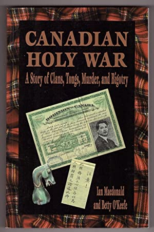 Canadian Holy War A Story of Clans, Tongs, Murder and Bigotry