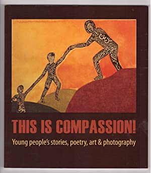 This Is Compassion Young people's stories, poetry, art & photography