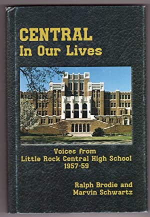 Central in Our Lives Voices from Little Rock Central High School 1957-1959