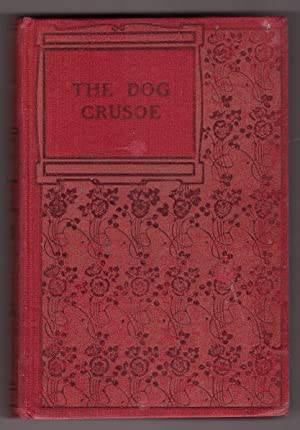The Dog Crusoe A tale of the western prairies