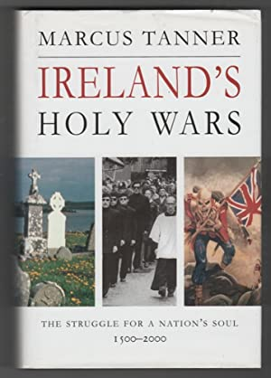 Ireland's Holy Wars The Struggle for a Nation's Soul, 1500-2000