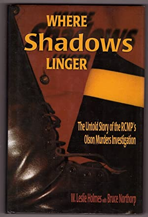 Where Shadows Linger The Untold Story of the RCMP's Olson Murders Investigation