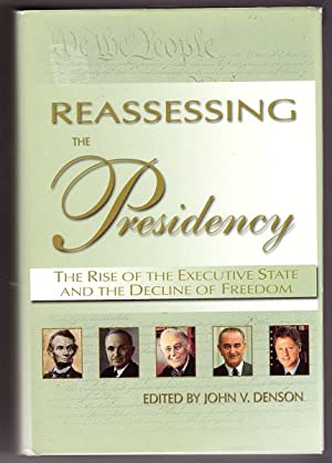 Reassessing the Presidency The Rise of the Executive State and the Decline of Freedom
