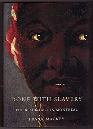 Done with Slavery The Black Fact in Montreal, 1760-1840