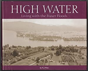 High Water Living with the Fraser Floods