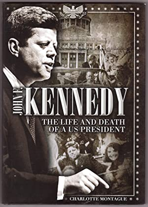 John F. Kennedy The Life and Death of a US President