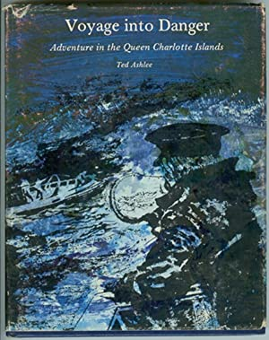 Voyage into Danger; Adventure in the Queen Charlotte Islands