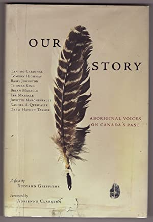 Our Story; Aboriginal Voices on Canada's Past: Griffiths, Rudyard (Preface)