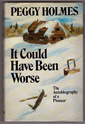 It Could Have Been Worse; the Autobiography of a Pioneer
