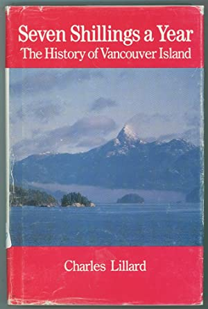 Seven Shillings a Year The History of Vancouver Island