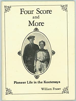 Four Score and More; Pioneer Life in: Fraser, William