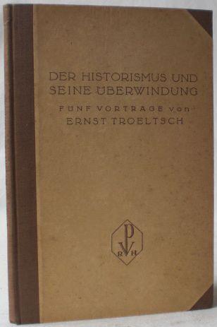 Der Historismus und seine Überwindung. Fünf Vorträge.: Troeltsch, Ernst