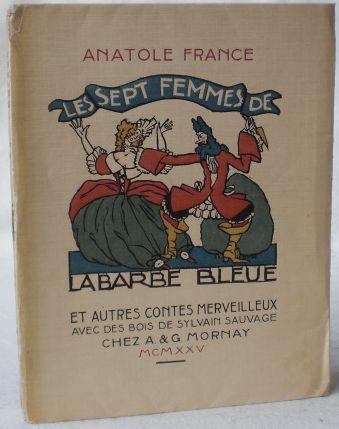 Les sept femmes de la Barbe Bleue et autres contes merveilleux. Avec des bois de Sylvain Sauvage. France, Anatole