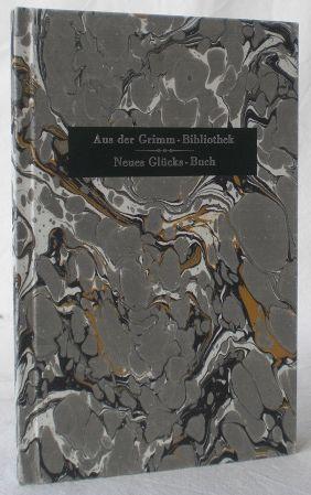Aus der Grimm-Bibliothek: Neues Glücks-Buch, welches mit: Faksimile