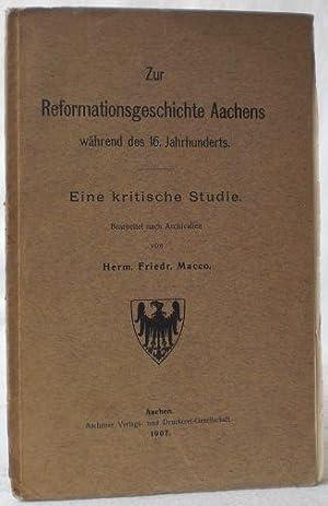 Zur Reformationsgeschichte Aachens während des 16. Jahrhunderts.: Macco, Hermann Friedrich