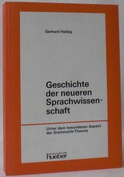 Geschichte der neueren Sprachwissenschaft. Unter dem besonderen: Helbig, Gerhard