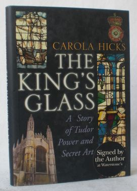 The King's Glass. A Story of Tudor Power and Secret Art.