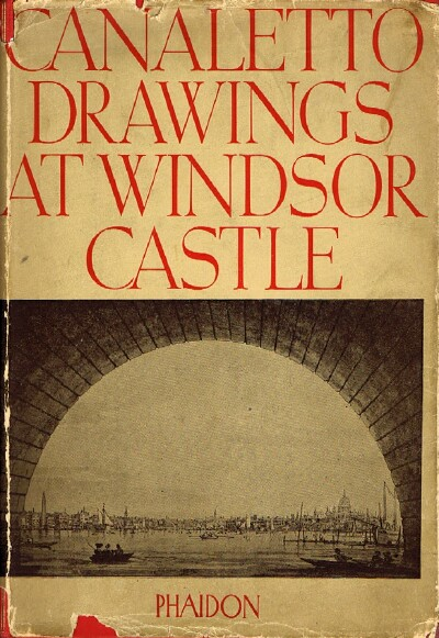 THE DRAWINGS OF ANTONIO CANALETTO IN THE COLLECTION OF HIS MAJESTY THE KING AT WINDSOR CASTLE Parker, K. T. Near Fine Hardcover