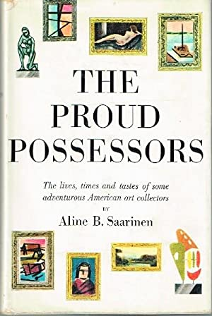 The Proud Possessors The Lives, Times and: Saarinen, Aline B.