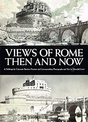 Views of Rome Then and Now 41 Etchings by Giovanni BattistaPiranesi and Corresponding Photographs ...