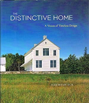The Distinctive Home A Vision of Timeless Design: Eck, Jeremiah