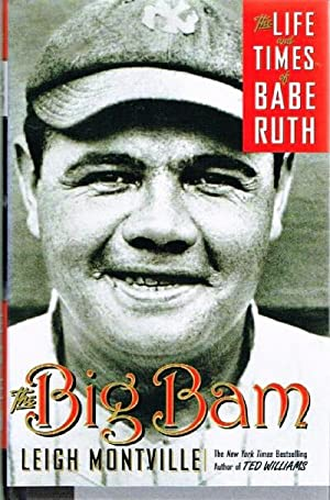 The Big Bam The Life and Times of Babe Ruth: Montville, Leigh