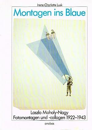 Montagen ins Blaue Laszlo Moholy-Nagy: Fotomontagen und: Lusk, Irene-Charlotte