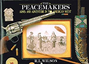 The Peacemakers Arms and Adventure in the: Wilson, R. L.