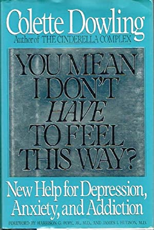 You Mean I Don't Have To Feeil This Way? New Help for Depression, Anxiety and Addiction