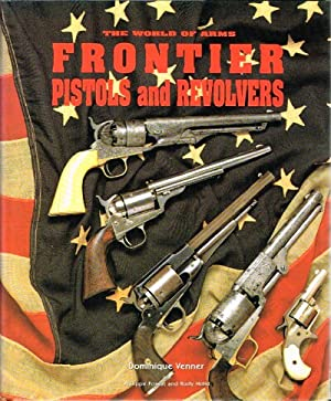 Frontier Pistols and Revolvers: Venner, Dominique; Philippe Fossat and Rudy Holst