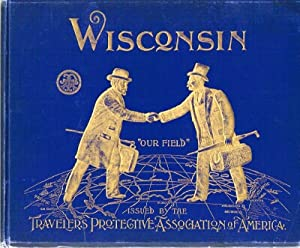 Wisconsin of To-Day Its Principal Cities and Towns, Productive and Commercial Ability, Financial ...