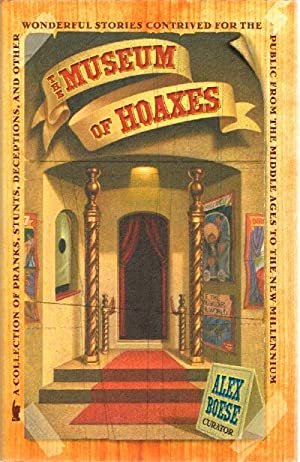 The Museum of Hoaxes: A Collection of Pranks, Stunts, Deceptions, and Other Wonderful Stories ...