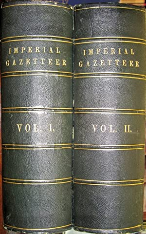 The Imperial Gazetteer: A General Dictionary of Geography, Physical, Political. Statistical and D...