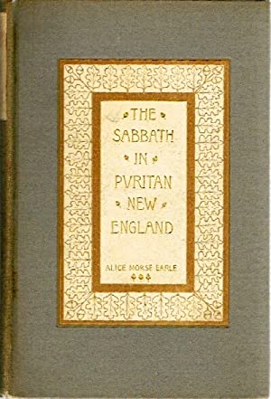 The Sabbath in Puritan New England: Earle, Alice Morse
