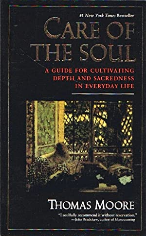 Care of the Soul: A Guide for Cultivating Depth and Sacredness in Everyday Life