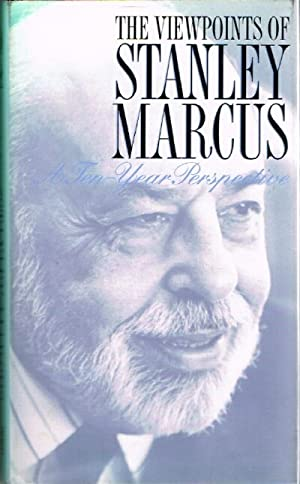 The Viewpoints of Stanley Marcus: A Ten-Year Perspective: Marcus, Stanley