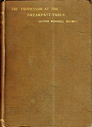 The Professor at the Breakfast-Table.: Holmes, Oliver Wendell