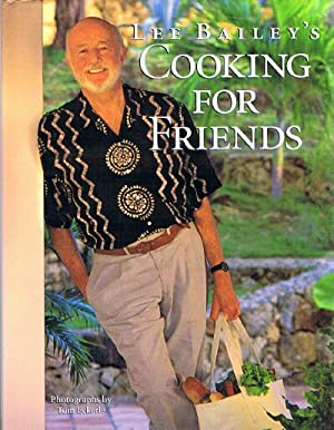 Lee Bailey's Cooking For Friends: Bailey, Lee