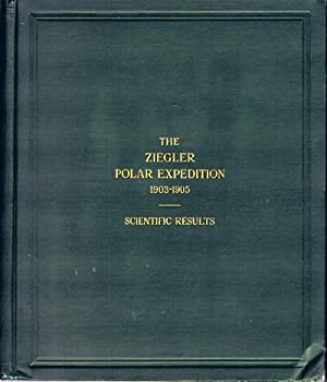 The Ziegler Polar Expedition: 1903-1905: Scientific Results: Anthony Fiala, Commander