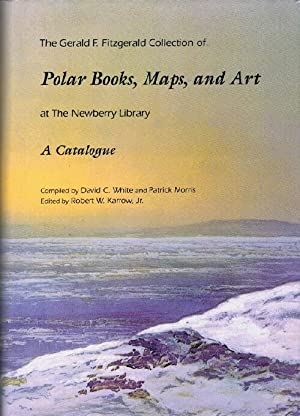 The Gerald F. Fitzgerald Collection of Polar Books, Maps, and Art at the Newberry Library: A Cata...