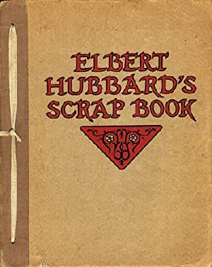 Elbert Hubbard's Scrap Book: Containing the Inspired and Inspiring Selections, Gathered during a ...