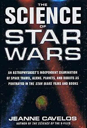 The Science of Star Wars: An Astrophysicist's Independent Examination of Space Travel, Aliens, Pl...