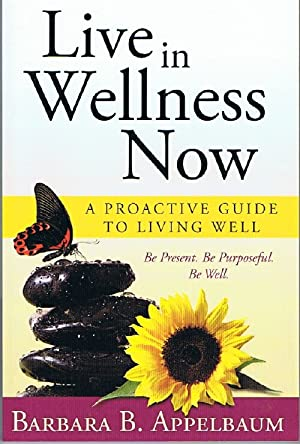 Live in Wellness Now: A Proactive Guide to Living Well