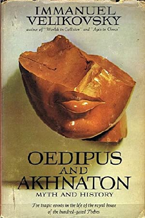 Oedipus and Akhnaton: Myth and History: The Tragic Events in the Life of the Royal House of the H...