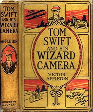Tom Swift and His Wizard Camera, or Thrilling Adventures While Taking Moving Pictures