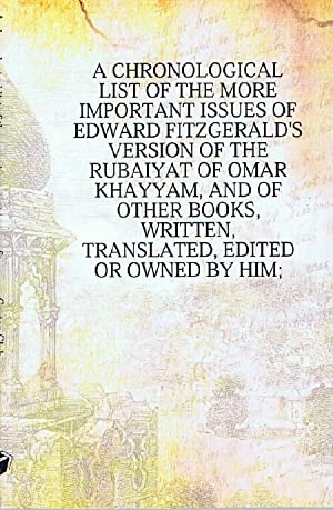 A Chronological List of the More Important Issues of Edward Fitzgerald's Version of the Rubaiyat ...